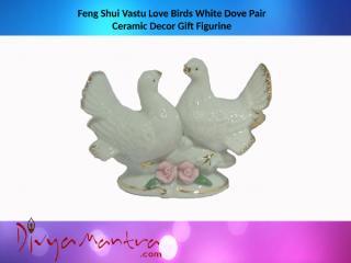 Feng Shui Vastu Love Birds White Dove Pair Ceramic Decor Gift Figurine (1).pptx
