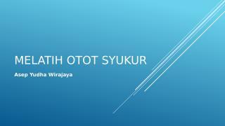Melatih Otot Syukur.pptx