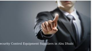 Security Control Equipment Suppliers in Abu Dhabi.pptx